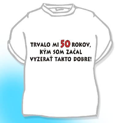 ec5fcd6632f1 Pánske tričko - Trvalo mi 50 rokov...