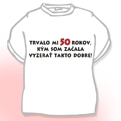 ca8ed753d86c Dámske tričko - Trvalo mi 50 rokov...