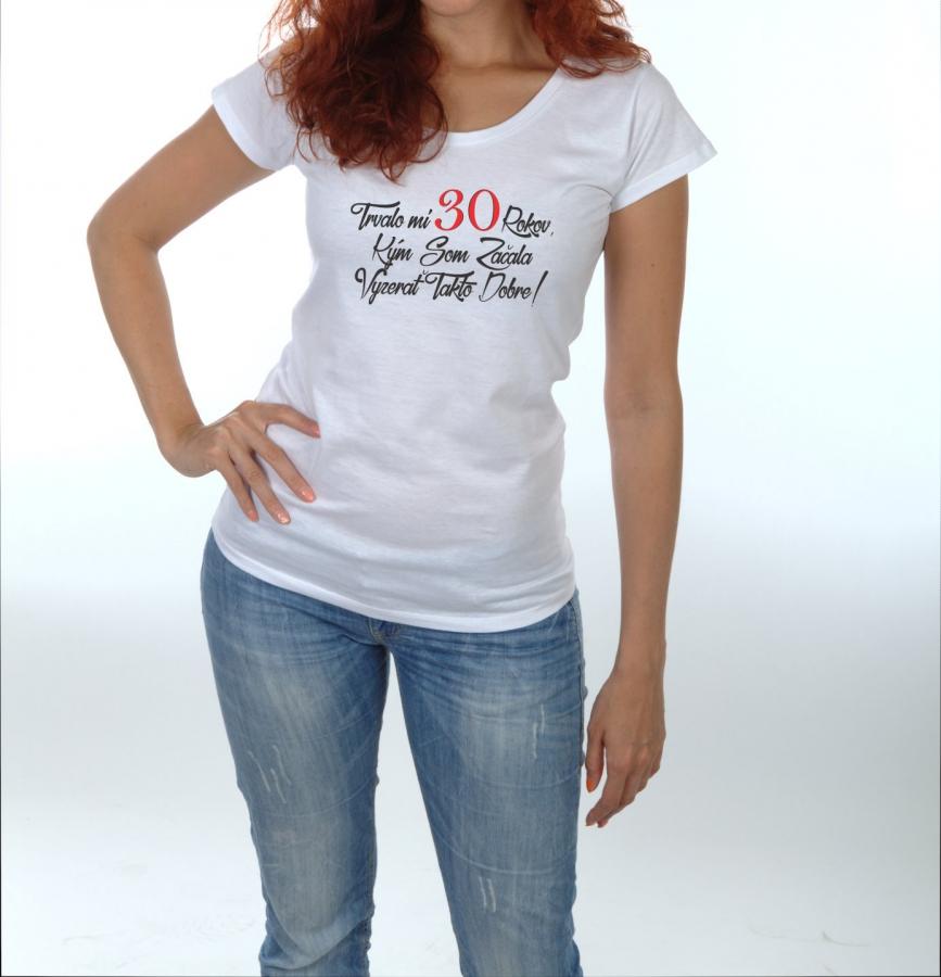 6d332f936302 Dámske tričko - Trvalo mi 30 rokov...