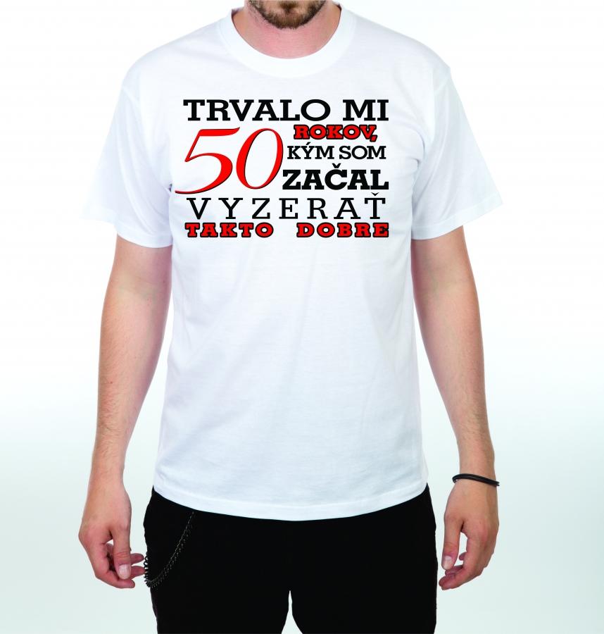 4201319c1a7a Pánske tričko - Trvalo mi 50 rokov.